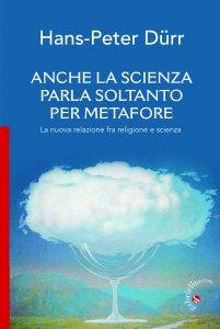 Copertina di 'Anche la scienza parla soltanto per metafore'