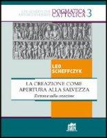 Creazione come apertura alla salvezza - Scheffczyk Leo
