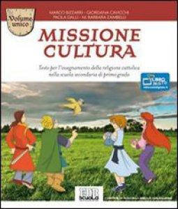 Copertina di 'Missione cultura. Volume unico. Testo per l'insegnamento della religione cattolica'