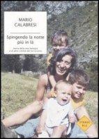 Spingendo la notte più in là. Storia della mia famiglia e di altre vittime del terrorismo - Mario Calabresi