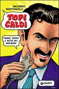 Copertina di 'Topi caldi. Frank Zappa e altri bei malanni'