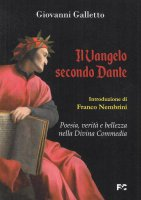 Il Vangelo secondo Dante. Quando la fede incontra la poesia, il divinocatechismo della «Commedia»