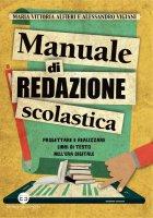 Manuale di redazione scolastica - Maria Vittoria Alfieri, Alessandro Vigiani