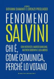 Copertina di 'Fenomeno Salvini. Chi è, come comunica, perché lo votano'