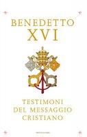 I testimoni del messaggio cristiano - Benedetto XVI (Joseph Ratzinger)