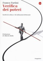 Verifica dei poteri. Scritti di critica e di istituzioni letterarie - Fortini Franco