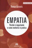 Empatia. Perché è importante e come metterla in pratica - Krznaric Roman