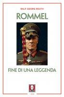 Rommel. Fine di una leggenda - Reuth Ralf Georg