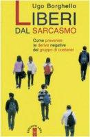 Liberi dal sarcasmo - Ugo Borghello