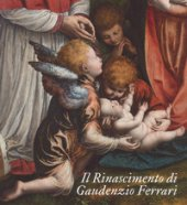 Il Rinascimento di Gaudenzio Ferrari. Catalogo della mostra (Novara-Vercelli-Varallo Sesia, 24 marzo-1 luglio 2018). Ediz. a colori