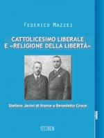 Cattolicesimo liberale e «religione della libertà» - Federico Mazzei