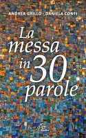 La messa in 30 parole - Andrea Grillo, Daniela Conti