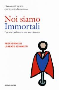 Copertina di 'Noi siamo immortali. Due vite racchiuse in una sola esistenza'