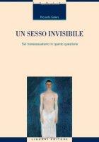 Un sesso invisibile. Sul transessualismo in quanto questione - Galiani Riccardo