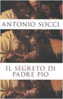 Il segreto di padre Pio - Socci Antonio