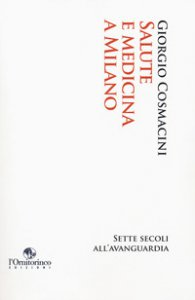 Copertina di 'Salute e medicina a Milano. Sette secoli all'avanguardia'