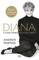 Diana. La vera storia nelle sue parole - Morton Andrew