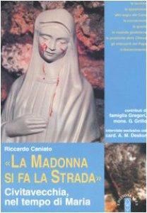Copertina di '«La Madonna si fa la strada». Civitavecchia, nel tempo di Maria'