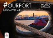 #Ourport. Genoa Port 24h. Ediz. illustrata - Canalis Michela