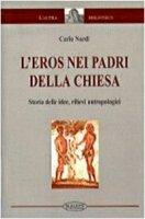 L' eros nei Padri della Chiesa. Storia delle idee, rilievi antropologici - Nardi Carlo