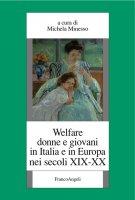Welfare donne e giovani in Italia e in Europa nei secoli XIX-XX - AA. VV.
