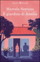Il giardino di Amelia - Serrano Marcela