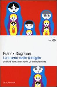 Copertina di 'La trama della famiglia. Diventare madri, padri, nonni. Un'avventura infinita'