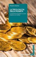 La terza faccia della moneta. Le dinamiche che guidano la nostra relazione con il denaro - Bustreo Massimo