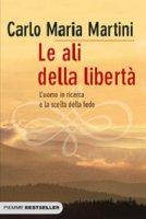 Le ali della libertà - Martini Carlo M.