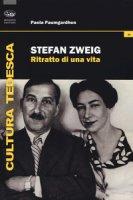 Stefan Zweig. Ritratto di una vita - Paumgardhen Paola