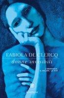 Donne invisibili. L'anoressia, il dolore, la vita - De Clercq Fabiola