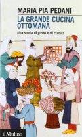 La grande cucina ottomana - Pedani M. Pia