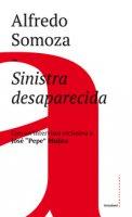 Sinistra desaparecida. Sud America: la crisi delle forze progressiste - Somoza Alfredo Luis
