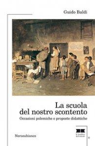 Copertina di 'La scuola del nostro scontento. Occasioni polemiche e proposte didattiche'