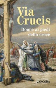Copertina di 'Via Crucis. Donne ai piedi della croce'