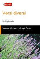 Versi diversi. parole e immagini - Vincenzi Monica, Casa Luigi