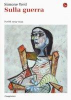 Sulla guerra. Scritti 1933-1943 - Weil Simone