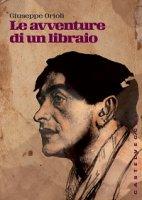 Le avventure di un libraio - Giuseppe Orioli