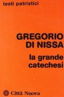 La grande catechesi - Gregorio di Nissa (san)