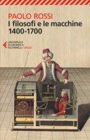 I filosofi e le macchine 1400-1700 - Rossi Paolo