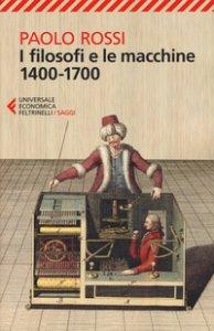 Copertina di 'I filosofi e le macchine 1400-1700'