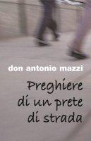 Preghiere di un prete di strada - Mazzi Antonio