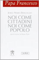 Noi come cittadini noi come popolo - Francesco (Jorge Mario Bergoglio)