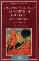 La morte di Giuliano l'Apostata. Oratio V - Gregorio di Nazianzo (san)