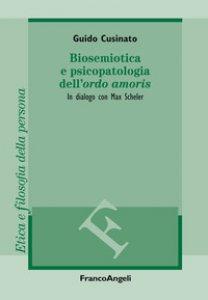 Copertina di 'Biosemiotica e psicopatologia dell'«ordo amoris». In dialogo con Max Scheler'