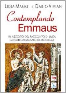 Copertina di 'Contemplando Emmaus. In ascolto del racconto di Luca guidati dai mosaici di Monreale'