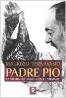 Padre Pio. La storia del santo con le stigmate - Ternavasio M.