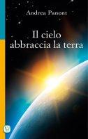 Il cielo abbraccia la terra - Andrea Panont