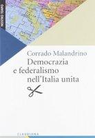 Democrazia e federalismo nell'Italia unita - Malandrino Corrado