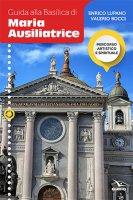 Guida alla Basilica di Maria Ausiliatrice - Valerio Bocci, Enrico Lupano